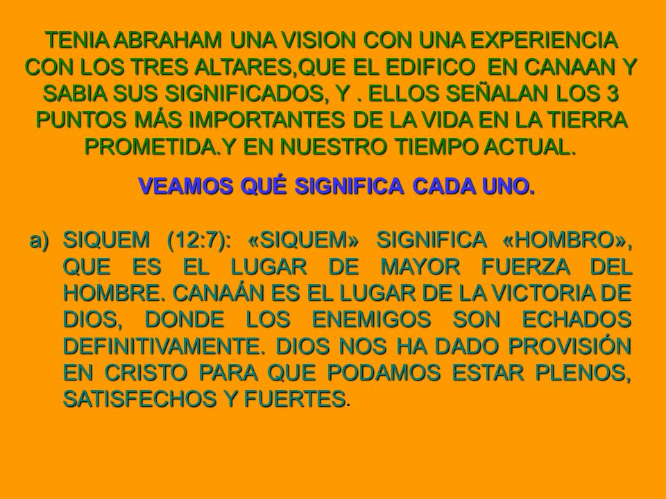 TENIA ABRAHAM UNA VISION CON UNA EXPERIENCIA CON LOS TRES ALTARES,QUE EL EDIFICO EN CANAAN Y SABIA SUS SIGNIFICADOS, Y. ELLOS SEÑALAN LOS 3 PUNTOS MÁS