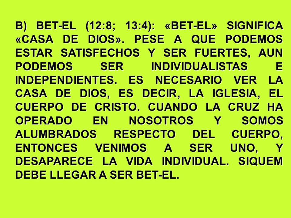B) BET-EL (12:8; 13:4): «BET-EL» SIGNIFICA «CASA DE DIOS». PESE A QUE PODEMOS ESTAR SATISFECHOS Y SER FUERTES, AUN PODEMOS SER INDIVIDUALISTAS E INDEP