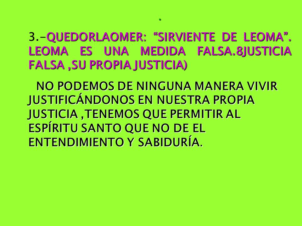 . QUEDORLAOMER: SIRVIENTE DE LEOMA. LEOMA ES UNA MEDIDA FALSA.8JUSTICIA FALSA,SU PROPIA JUSTICIA) 3.-QUEDORLAOMER: SIRVIENTE DE LEOMA. LEOMA ES UNA ME