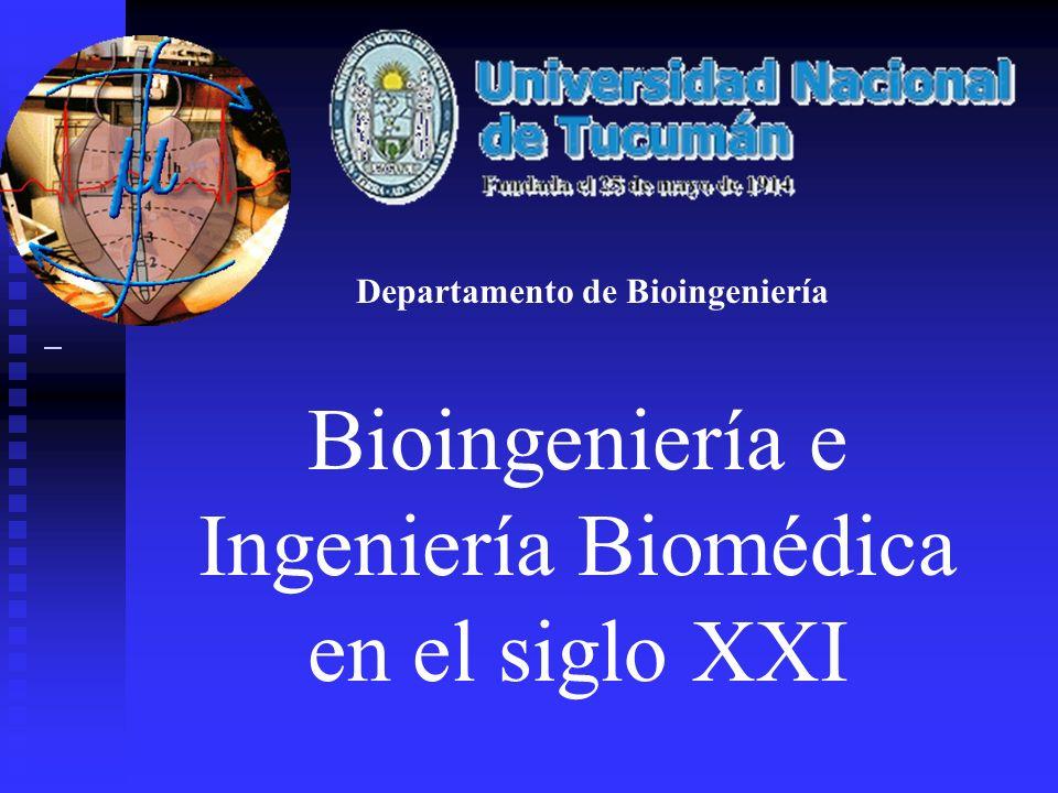 Bioingeniería e Ingeniería Biomédica en el siglo XXI Departamento de Bioingeniería