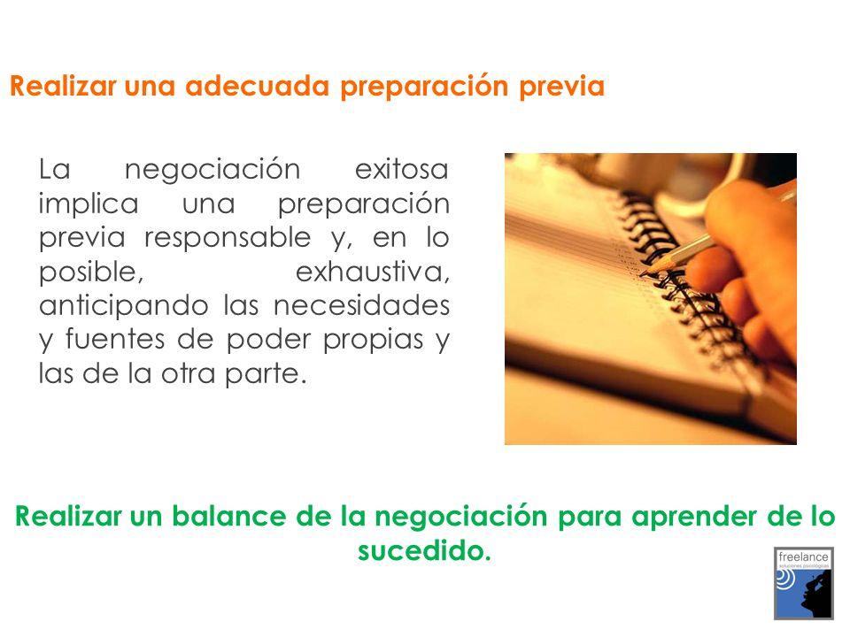 Realizar una adecuada preparación previa Realizar un balance de la negociación para aprender de lo sucedido. La negociación exitosa implica una prepar