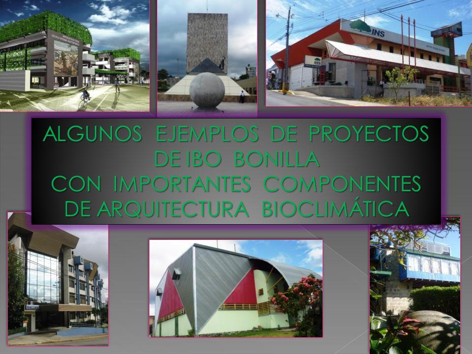 ALGUNOS EJEMPLOS DE PROYECTOS DE IBO BONILLA CON IMPORTANTES COMPONENTES DE ARQUITECTURA BIOCLIMÁTICA ALGUNOS EJEMPLOS DE PROYECTOS DE IBO BONILLA CON IMPORTANTES COMPONENTES DE ARQUITECTURA BIOCLIMÁTICA