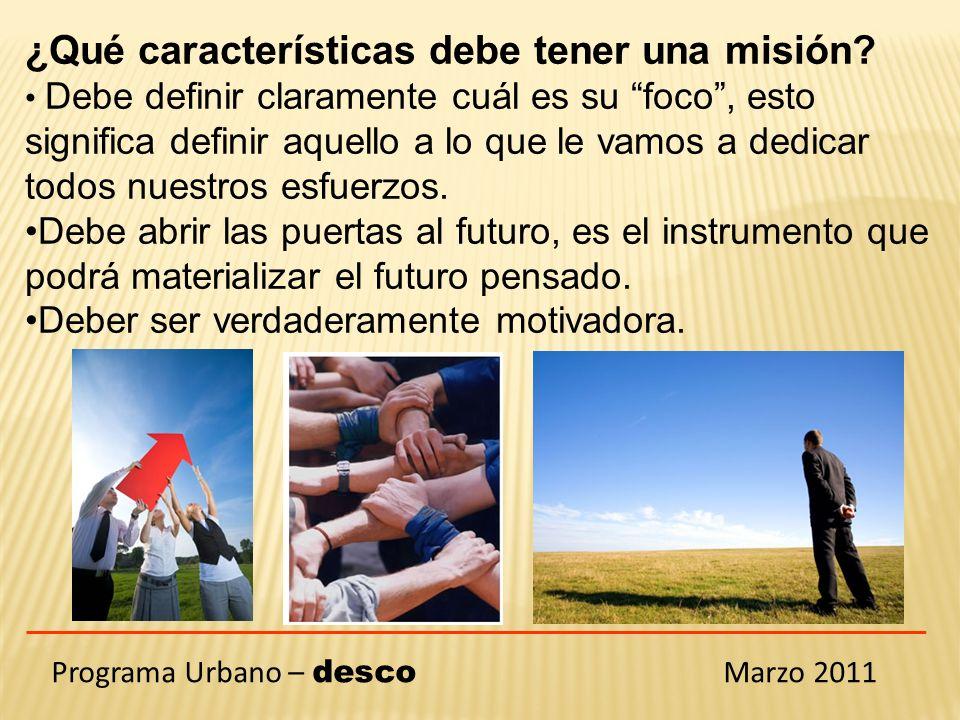 Programa Urbano – desco Marzo 2011 ¿Qué preguntas nos pueden ayudar a construir una misión?: ¿A qué vamos a dedicar nuestros esfuerzos.