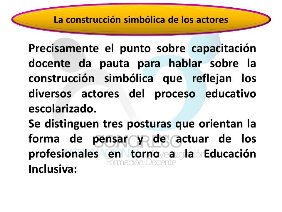 La construcción simbólica de los actores Precisamente el punto sobre capacitación docente da pauta para hablar sobre la construcción simbólica que reflejan los diversos actores del proceso educativo escolarizado.