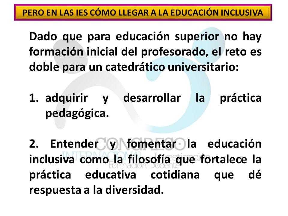 Dado que para educación superior no hay formación inicial del profesorado, el reto es doble para un catedrático universitario: 1.adquirir y desarrollar la práctica pedagógica.
