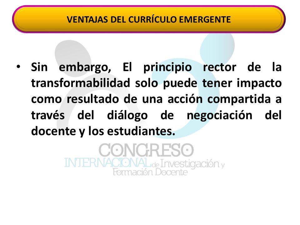 Sin embargo, El principio rector de la transformabilidad solo puede tener impacto como resultado de una acción compartida a través del diálogo de negociación del docente y los estudiantes.