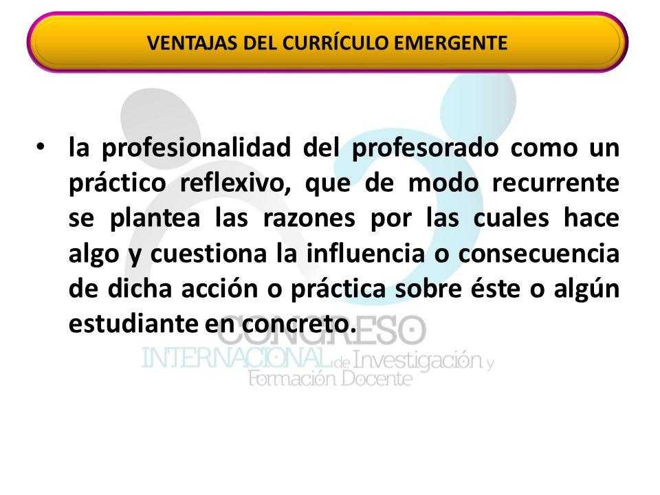 la profesionalidad del profesorado como un práctico reflexivo, que de modo recurrente se plantea las razones por las cuales hace algo y cuestiona la influencia o consecuencia de dicha acción o práctica sobre éste o algún estudiante en concreto.
