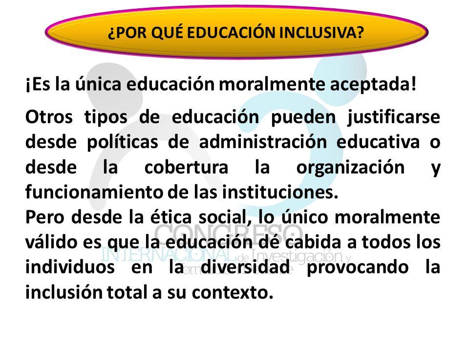 La educación inclusiva no puede ser una meta final, sino una posición inicial a partir de la cual, se concibe una filosofía que orienta la práctica educativa cotidiana, con la que se buscan permanentemente estrategias para aprender y enseñar en estimulantes contextos escolares multiculturales, donde tenemos la suerte de disfrutar su diversidad.