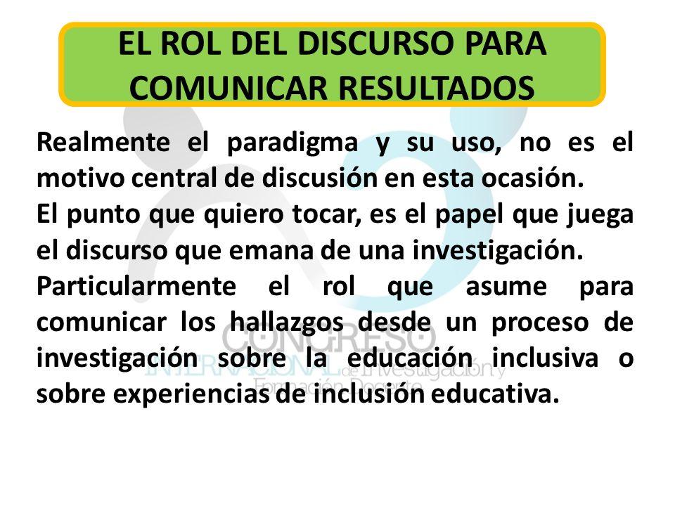 EL ROL DEL DISCURSO PARA COMUNICAR RESULTADOS Realmente el paradigma y su uso, no es el motivo central de discusión en esta ocasión.