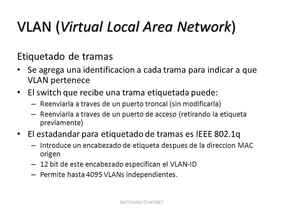 VLAN (Virtual Local Area Network) Etiquetado de tramas Se agrega una identificacion a cada trama para indicar a que VLAN pertenece El switch que recib