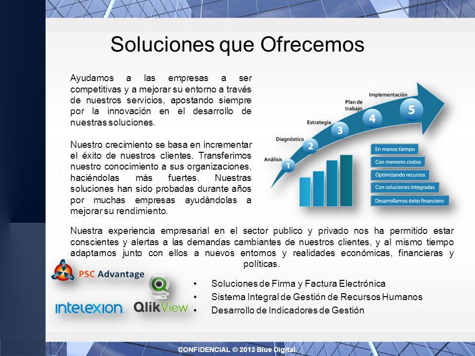 Soluciones que Ofrecemos Soluciones de Firma y Factura Electrónica Sistema Integral de Gestión de Recursos Humanos Desarrollo de Indicadores de Gestión CONFIDENCIAL © 2013 Blue Digital.