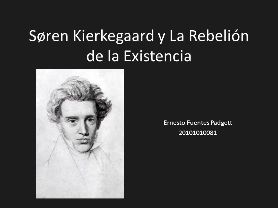 Søren Kierkegaard y La Rebelión de la Existencia Ernesto Fuentes Padgett 20101010081