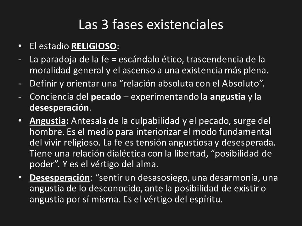 Las 3 fases existenciales El estadio RELIGIOSO: -La paradoja de la fe = escándalo ético, trascendencia de la moralidad general y el ascenso a una exis