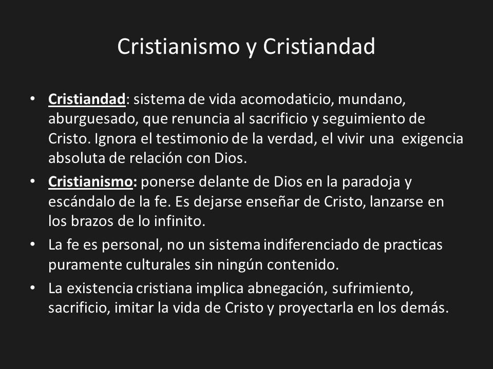 Cristianismo y Cristiandad Cristiandad: sistema de vida acomodaticio, mundano, aburguesado, que renuncia al sacrificio y seguimiento de Cristo. Ignora