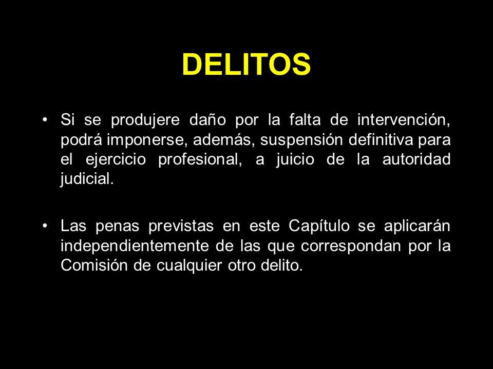 DELITOS Si se produjere daño por la falta de intervención, podrá imponerse, además, suspensión definitiva para el ejercicio profesional, a juicio de la autoridad judicial.