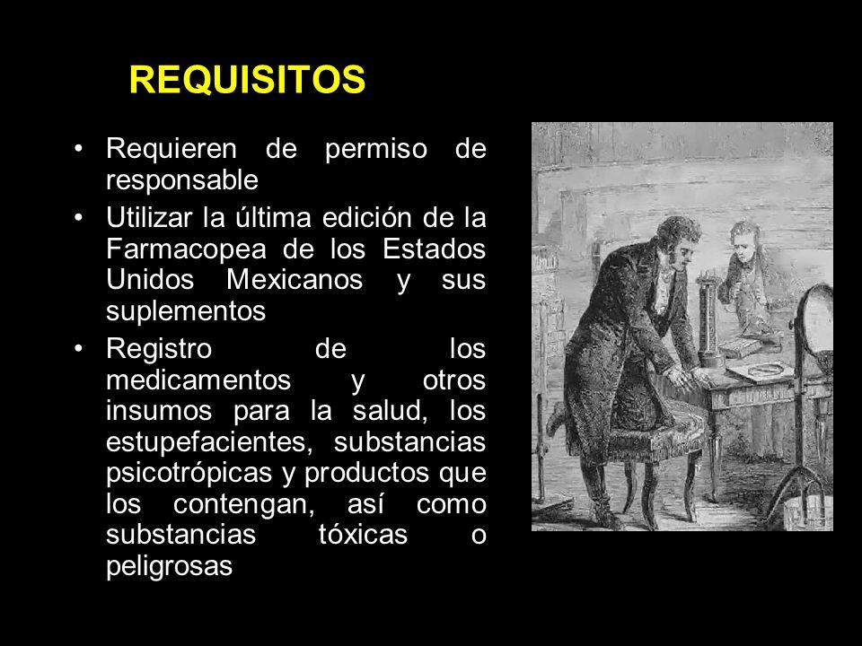 REQUISITOS Requieren de permiso de responsable Utilizar la última edición de la Farmacopea de los Estados Unidos Mexicanos y sus suplementos Registro de los medicamentos y otros insumos para la salud, los estupefacientes, substancias psicotrópicas y productos que los contengan, así como substancias tóxicas o peligrosas