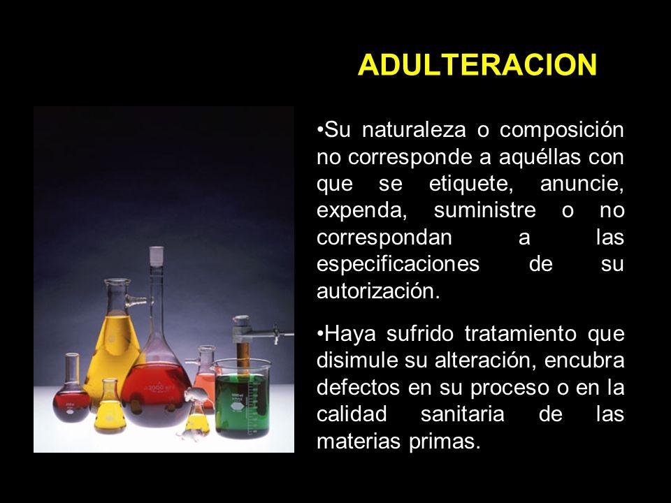 ADULTERACION Su naturaleza o composición no corresponde a aquéllas con que se etiquete, anuncie, expenda, suministre o no correspondan a las especificaciones de su autorización.