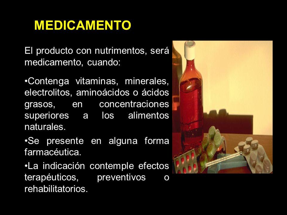 MEDICAMENTO El producto con nutrimentos, será medicamento, cuando: Contenga vitaminas, minerales, electrolitos, aminoácidos o ácidos grasos, en concentraciones superiores a los alimentos naturales.
