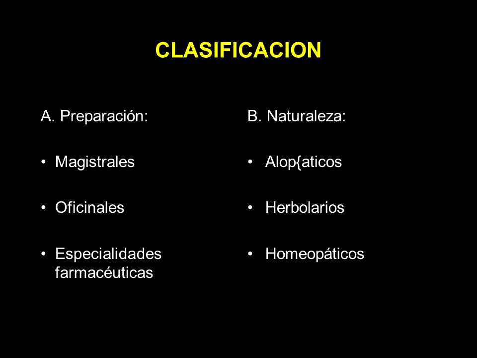 CLASIFICACION A.Preparación: Magistrales Oficinales Especialidades farmacéuticas B.