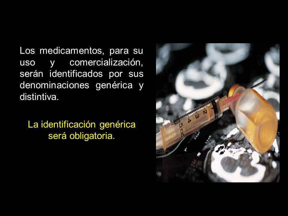 Los medicamentos, para su uso y comercialización, serán identificados por sus denominaciones genérica y distintiva.