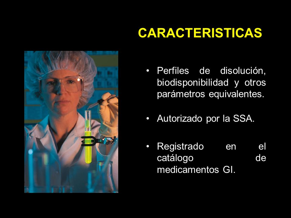 CARACTERISTICAS Perfiles de disolución, biodisponibilidad y otros parámetros equivalentes.