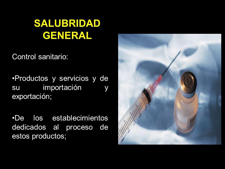 Control sanitario: Productos y servicios y de su importación y exportación; De los establecimientos dedicados al proceso de estos productos; SALUBRIDAD GENERAL