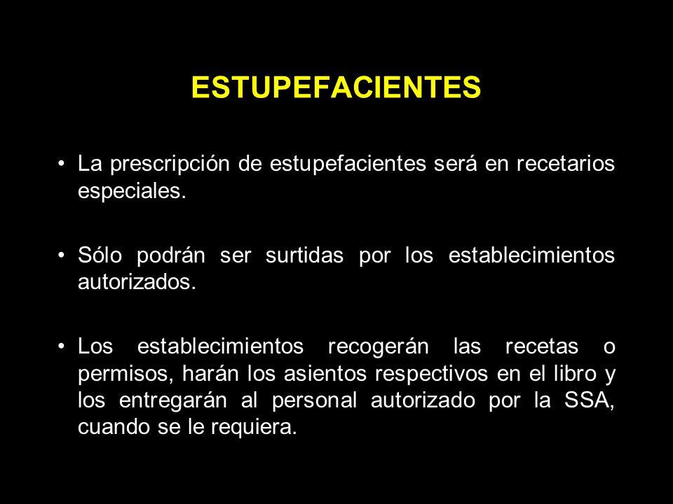 ESTUPEFACIENTES La prescripción de estupefacientes será en recetarios especiales.