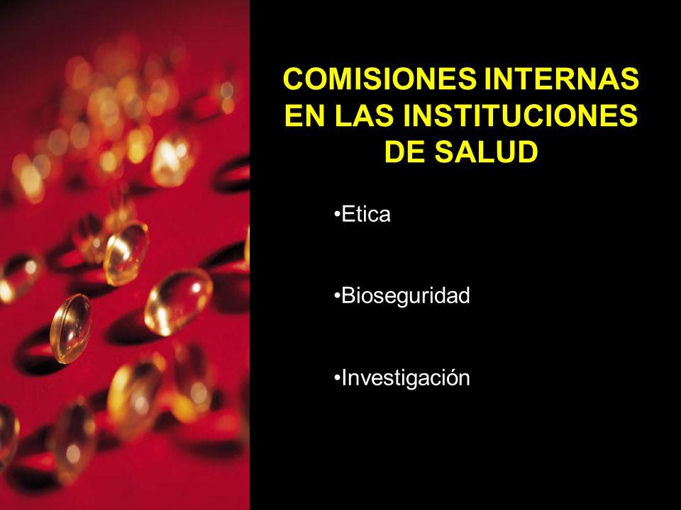 COMISIONES INTERNAS EN LAS INSTITUCIONES DE SALUD Etica Bioseguridad Investigación