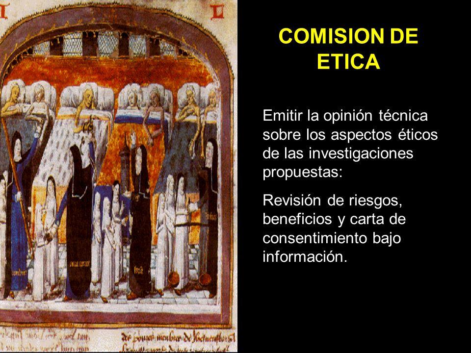 COMISION DE ETICA Emitir la opinión técnica sobre los aspectos éticos de las investigaciones propuestas: Revisión de riesgos, beneficios y carta de consentimiento bajo información.