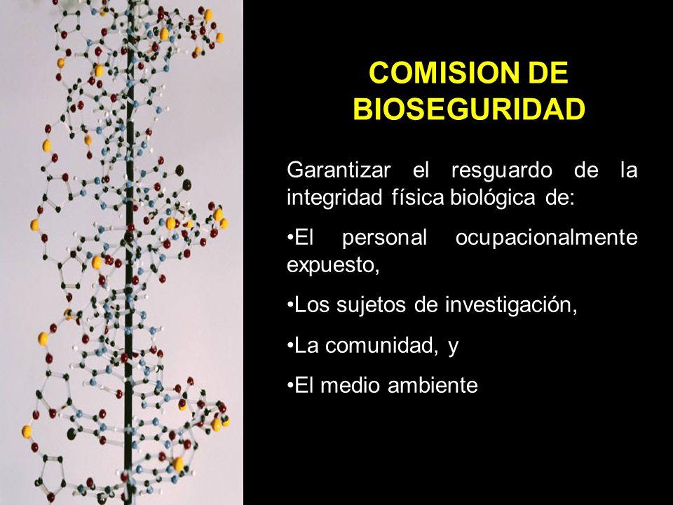 COMISION DE BIOSEGURIDAD Garantizar el resguardo de la integridad física biológica de: El personal ocupacionalmente expuesto, Los sujetos de investigación, La comunidad, y El medio ambiente