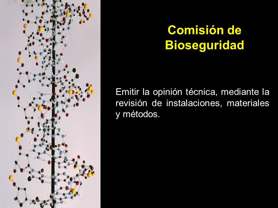 Comisión de Bioseguridad Emitir la opinión técnica, mediante la revisión de instalaciones, materiales y métodos.