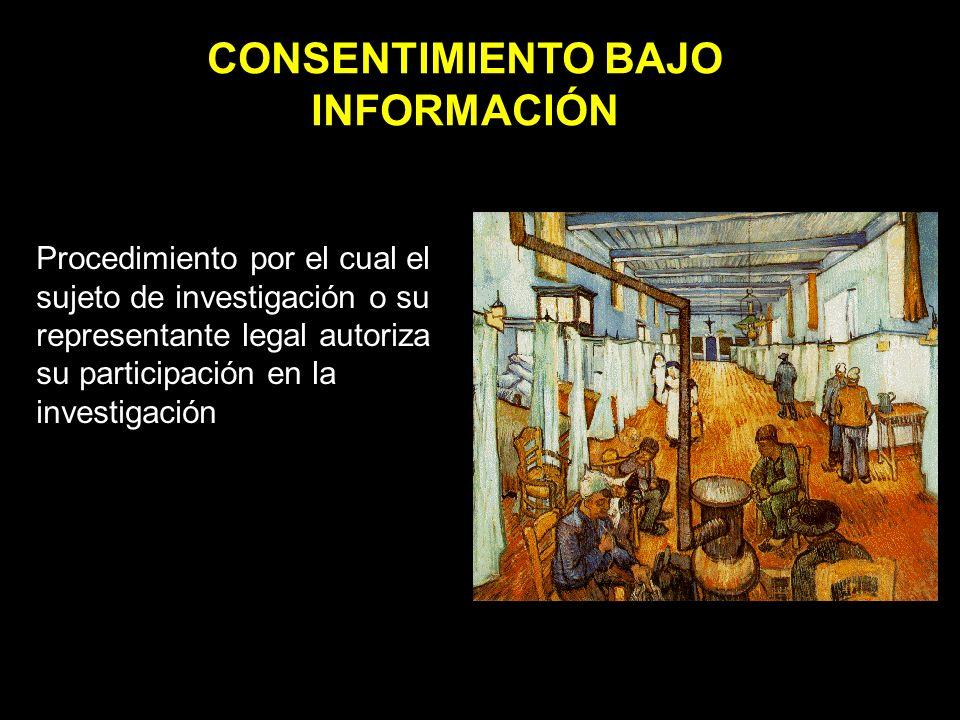 CONSENTIMIENTO BAJO INFORMACIÓN Procedimiento por el cual el sujeto de investigación o su representante legal autoriza su participación en la investigación