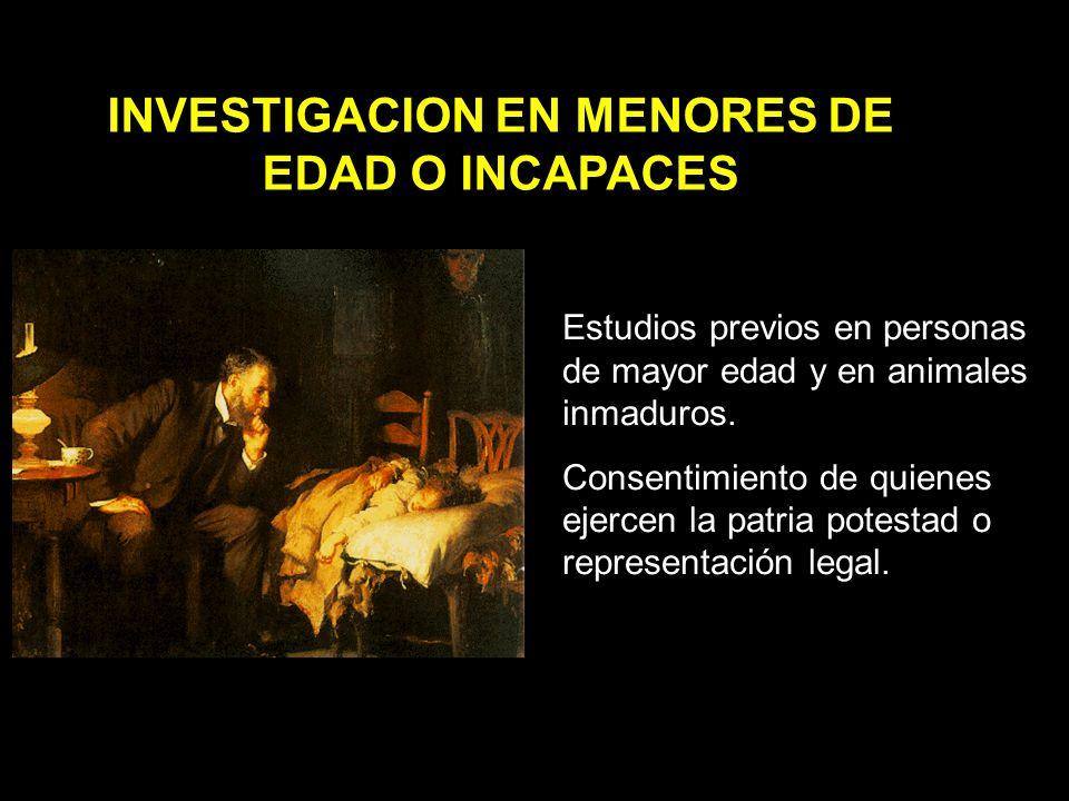 INVESTIGACION EN MENORES DE EDAD O INCAPACES Estudios previos en personas de mayor edad y en animales inmaduros.