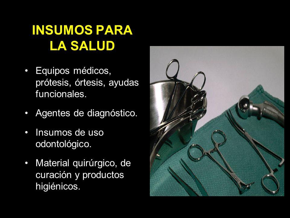 INSUMOS PARA LA SALUD Equipos médicos, prótesis, órtesis, ayudas funcionales.