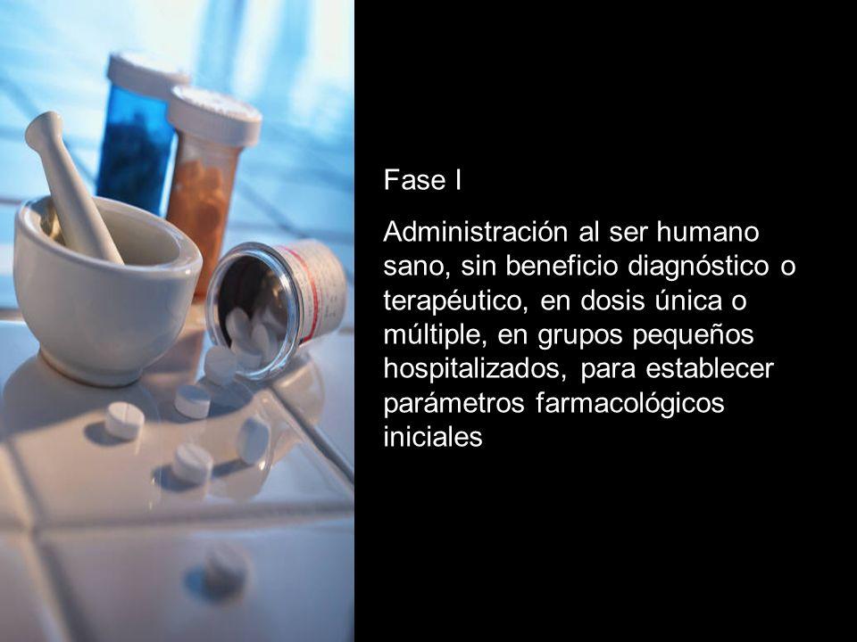 Fase I Administración al ser humano sano, sin beneficio diagnóstico o terapéutico, en dosis única o múltiple, en grupos pequeños hospitalizados, para establecer parámetros farmacológicos iniciales