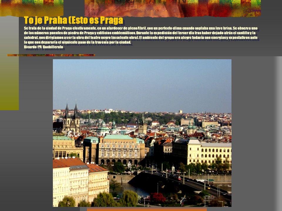 To je Praha (Esto es Praga Se trata de la ciudad de Praga efectivamente, en un atardecer de pleno Abril, con un perfecto clima cuando soplaba una leve