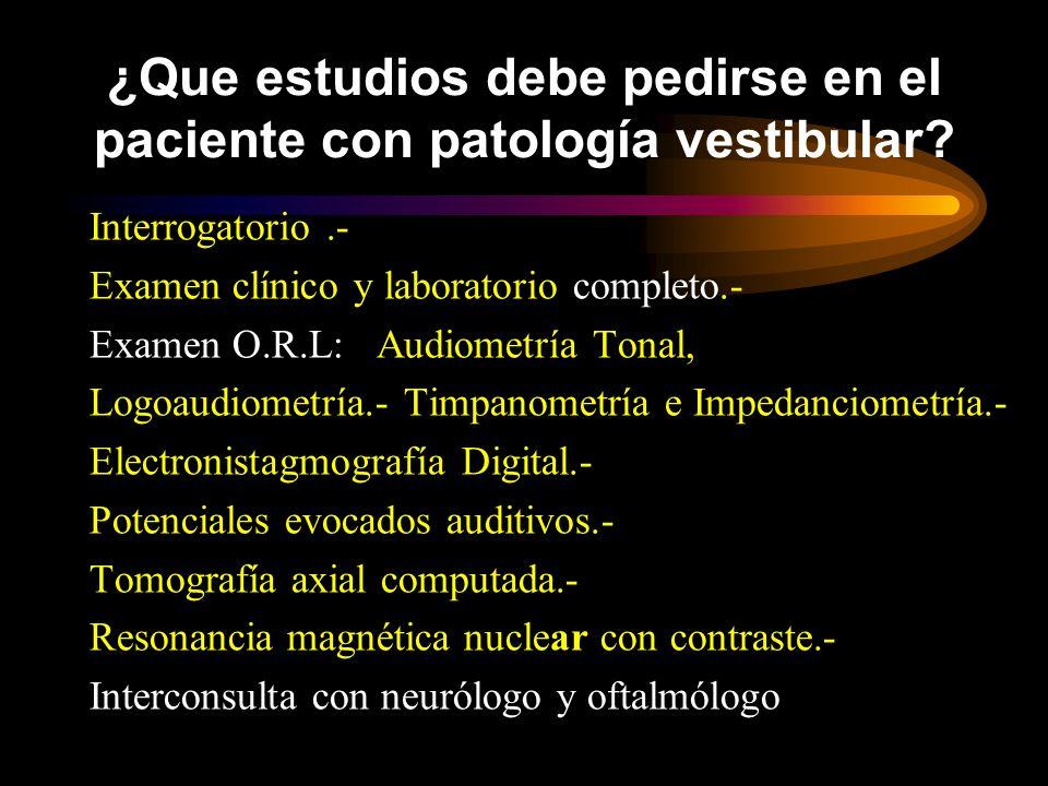 ¿Que estudios debe pedirse en el paciente con patología vestibular.
