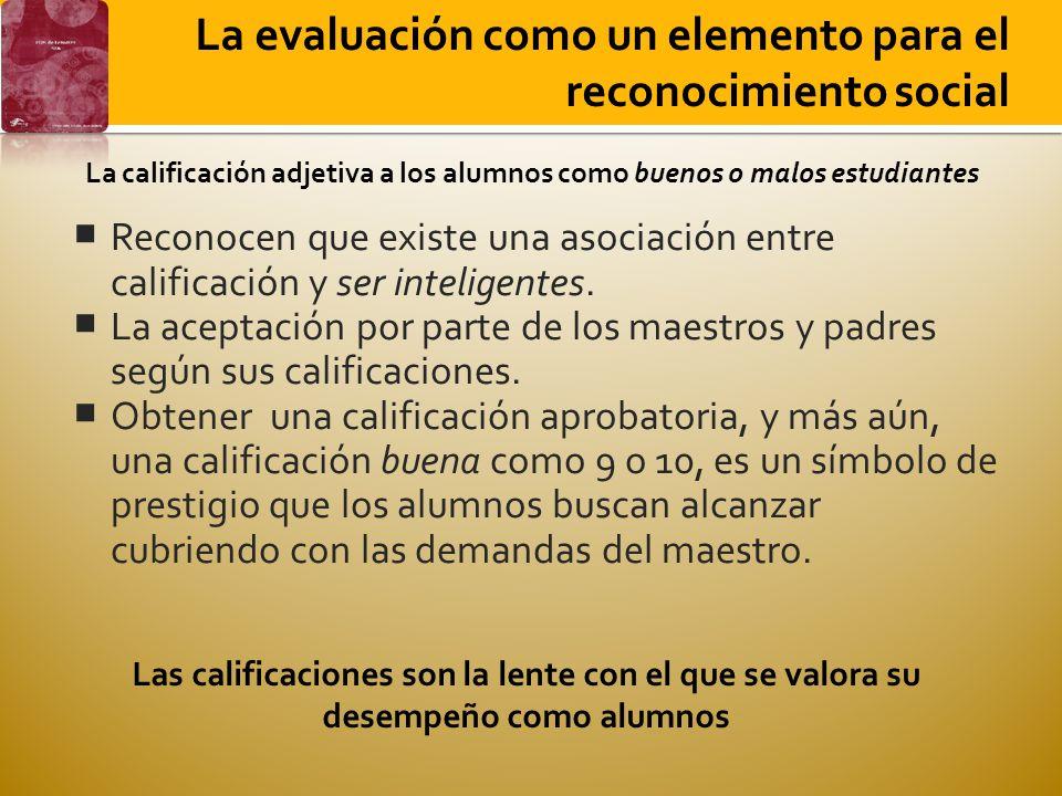 La evaluación como un elemento para el reconocimiento social Reconocen que existe una asociación entre calificación y ser inteligentes. La aceptación