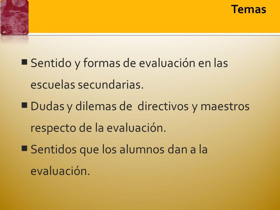 Sentido y formas de evaluación en las escuelas secundarias. Dudas y dilemas de directivos y maestros respecto de la evaluación. Sentidos que los alumn