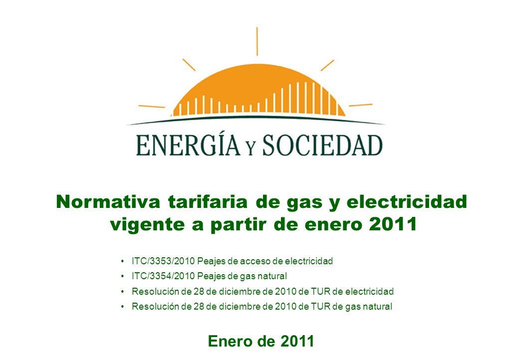 Normativa tarifaria de gas y electricidad vigente a partir de enero 2011 ITC/3353/2010 Peajes de acceso de electricidad ITC/3354/2010 Peajes de gas na