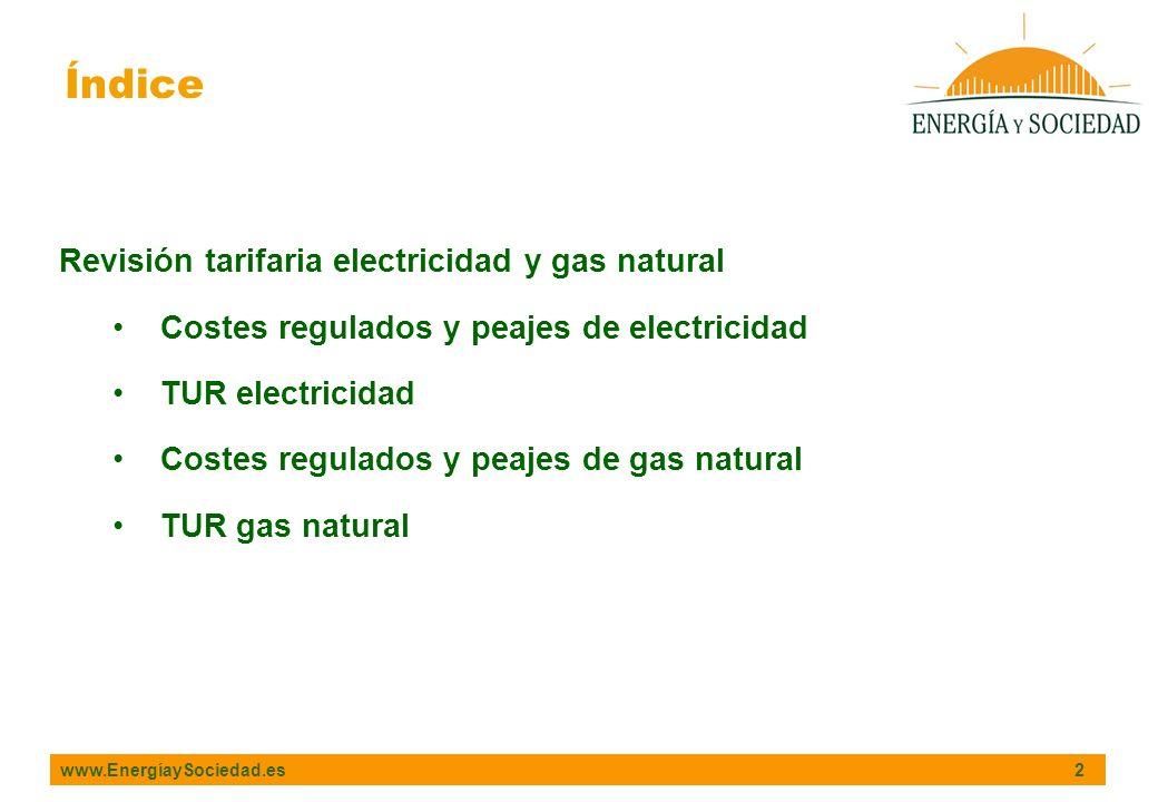 www.EnergíaySociedad.es 2 Índice Revisión tarifaria electricidad y gas natural Costes regulados y peajes de electricidad TUR electricidad Costes regul