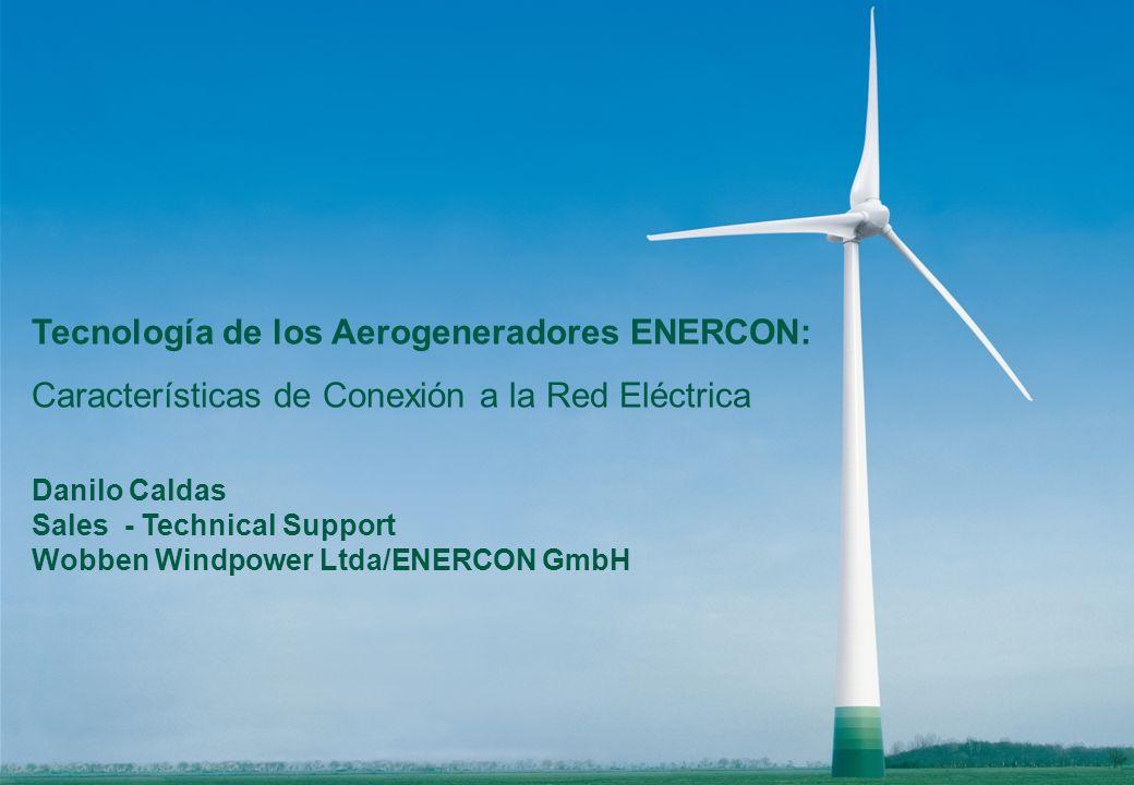 Tecnología de los Aerogeneradores ENERCON: Características de Conexión a la Red Eléctrica Danilo Caldas Sales - Technical Support Wobben Windpower Ltd