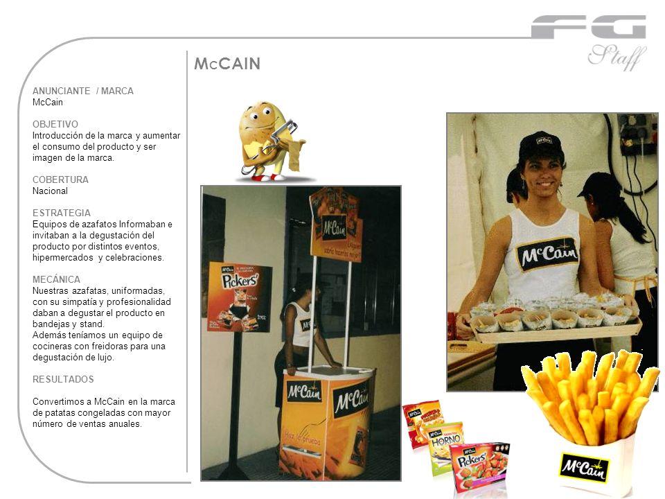 M C CAIN ANUNCIANTE / MARCA McCain OBJETIVO Introducción de la marca y aumentar el consumo del producto y ser imagen de la marca. COBERTURA Nacional E