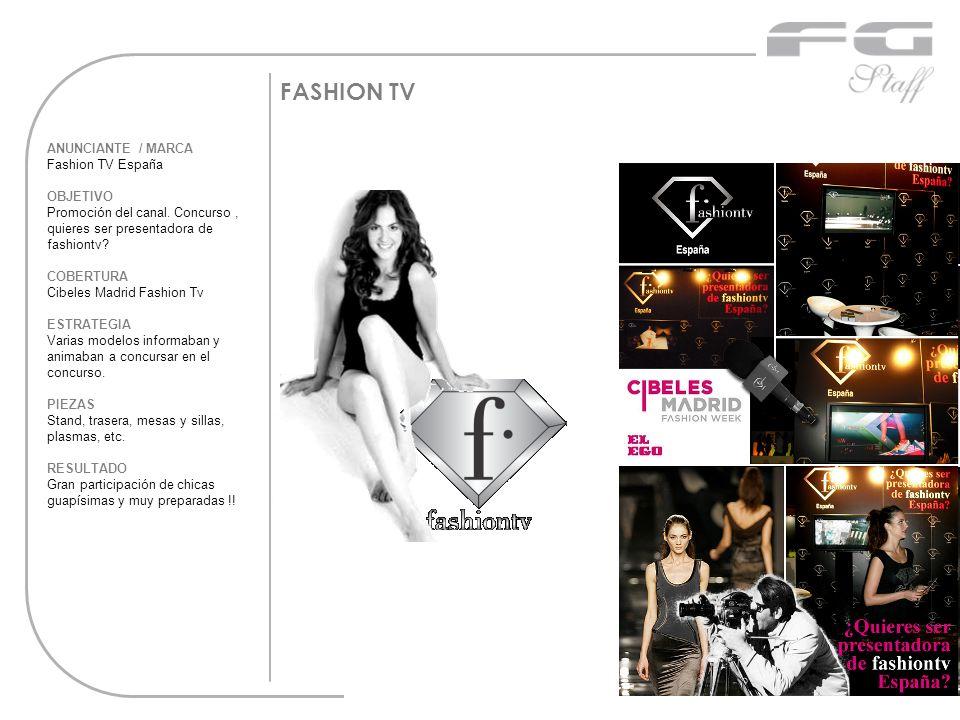 FASHION TV ANUNCIANTE / MARCA Fashion TV España OBJETIVO Promoción del canal. Concurso, quieres ser presentadora de fashiontv? COBERTURA Cibeles Madri