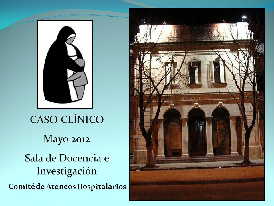 CASO CLÍNICO Mayo 2012 Sala de Docencia e Investigación Comité de Ateneos Hospitalarios
