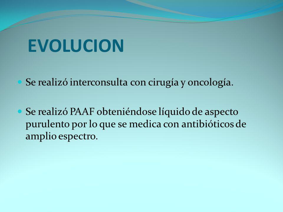 EVOLUCION Se realizó interconsulta con cirugía y oncología.