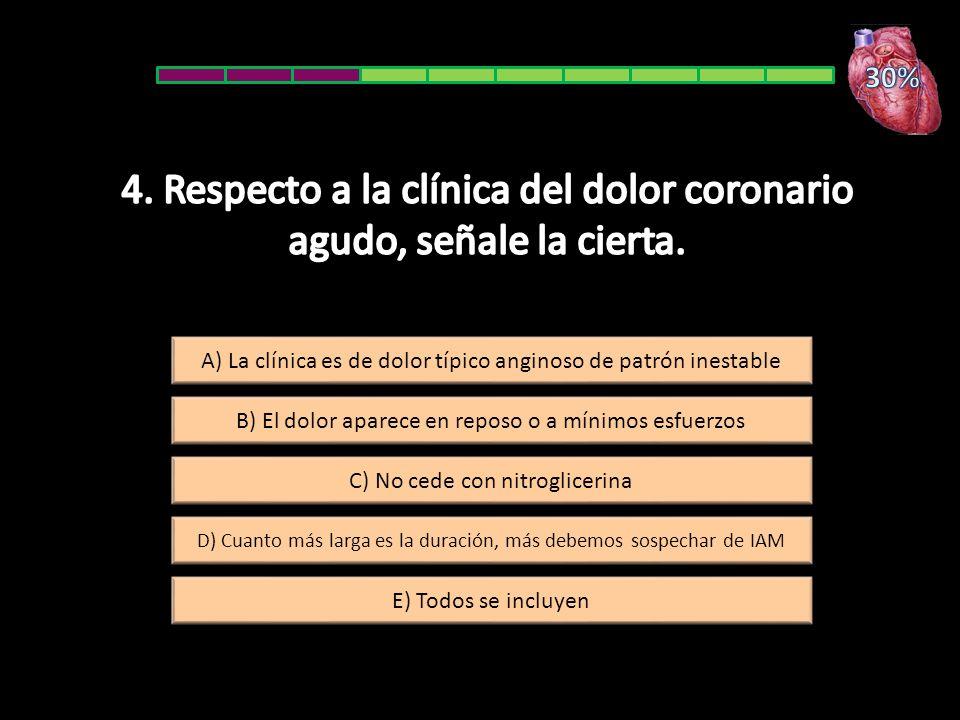 B) El dolor aparece en reposo o a mínimos esfuerzos A) La clínica es de dolor típico anginoso de patrón inestable E) Todos se incluyen D) Cuanto más larga es la duración, más debemos sospechar de IAM C) No cede con nitroglicerina