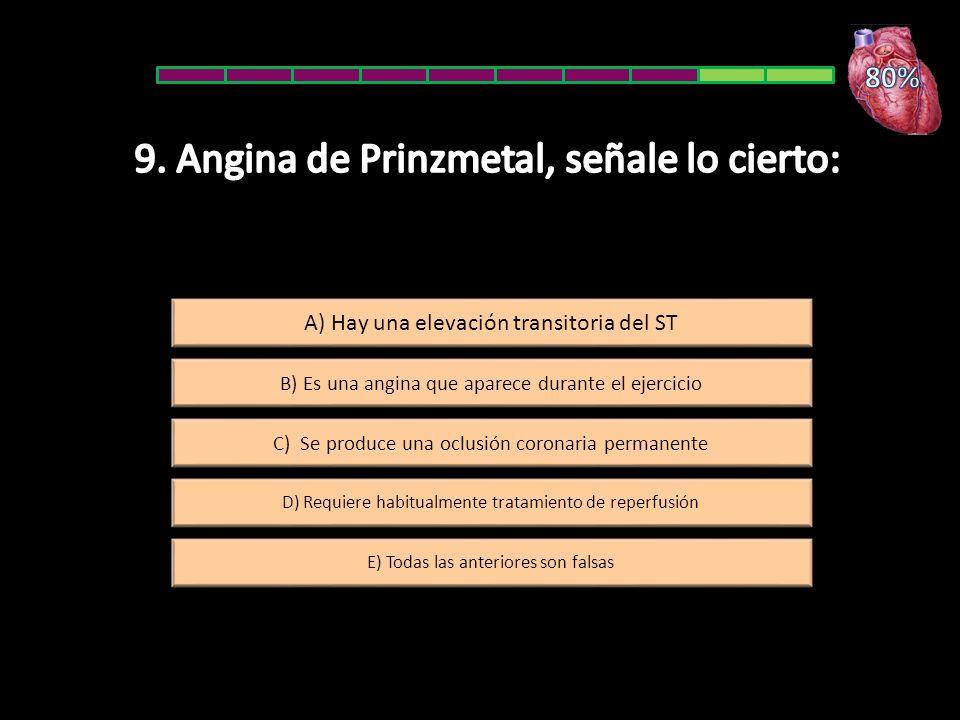 D) Requiere habitualmente tratamiento de reperfusión E) Todas las anteriores son falsas A) Hay una elevación transitoria del ST C) Se produce una oclusión coronaria permanente B) Es una angina que aparece durante el ejercicio