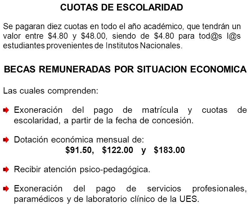 BECAS REMUNERADAS POR SITUACION ECONOMICA Las cuales comprenden: Exoneración del pago de matrícula y cuotas de escolaridad, a partir de la fecha de concesión.