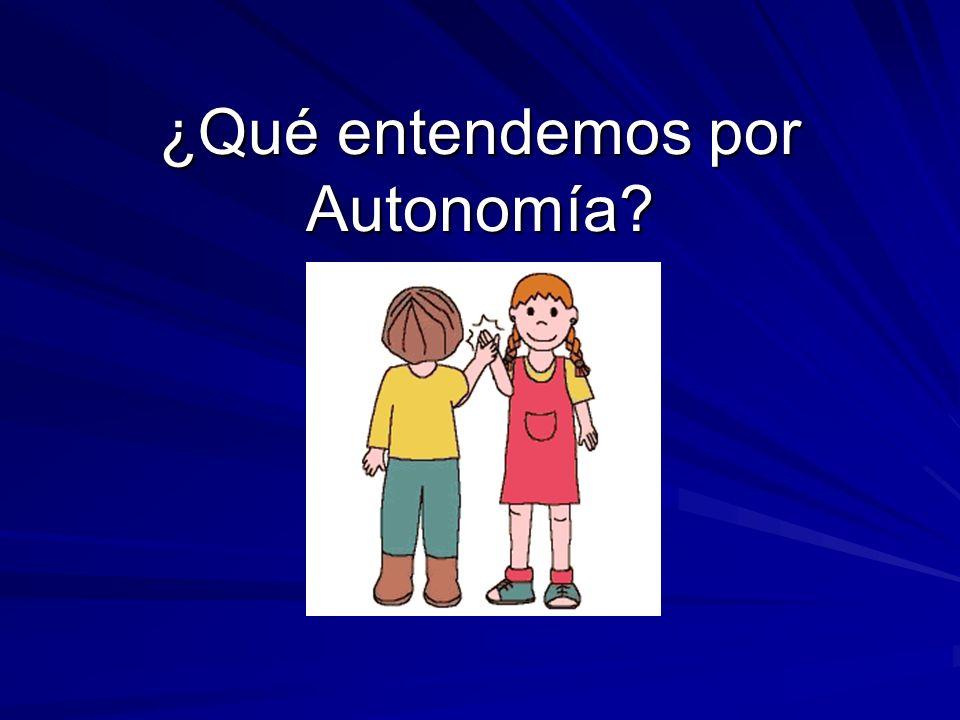 ¿Qué entendemos por Autonomía?